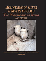 Mountains of Silver and Rivers of Gold : The Phoenicians in Iberia - Ann Neville