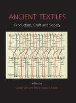 Ancient Textiles : Production, Crafts and Society - Marie-Louise Nosch