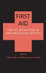 First Aid for the Excavation of Archaeological Textiles - C. Gillis