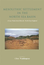 Mesolithic Settlement in the North Sea Basin : A Case Study from Howick, North-East England
