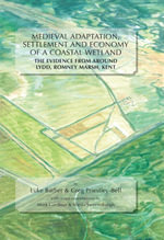 Medieval Adaptation, Settlement and Economy of a Coastal Wetland : The Evidence from Around Lydd, Romney Marsh, Kent - Luke Barber