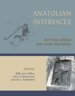 Anatolian Interfaces : Hittites, Greeks and their Neighbours - Billie Jean Collins