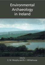 Environmental Archaeology in Ireland - Eileen M. Murphy