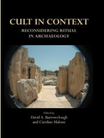 Cult in Context : Reconsidering Ritual in Archaeology - Caroline Malone