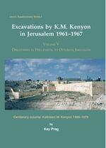 Excavations by K. M. Kenyon in Jerusalem 1961-1967 : Volume V Discoveries in Hellenistic to Ottoman Jerusalem Centenary volume: Kathleen M. Kenyon 1906 - K. Prag