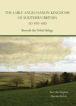 The Early Anglo-Saxon Kingdoms of Southern Britain AD 450-650 : Beneath the Tribal Hidage - Sue Harrington