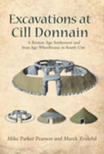 Excavations at Cill Donnain : A Bronze Age Settlement and Iron Age Wheelhouse in South Uist - Mike Parker Pearson