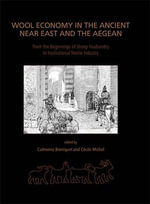 Wool Economy in the Ancient Near East and the Aegean : From the Beginnings of Sheep Husbandry to Institutional Textile Industry