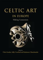 Celtic Art in Europe : Making Connections