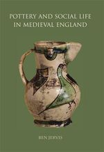 Pottery and Social Life in Medieval England - Ben Jervis