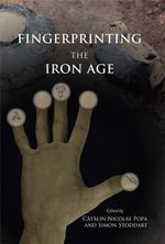 Fingerprinting the Iron Age: Approaches to Identity in the European Iron Age : Integrating South-Eastern Europe into the Debate