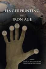 Fingerprinting the Iron Age : Approaches to identity in the European Iron Age: Integrating South-Eastern Europe into the debate