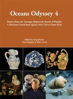 Oceans Odyssey 4. Pottery from the Tortugas Shipwreck, Straits of Florida : A Merchant Vessel from Spain's 1622 Tierra Firme Fleet - Ellen C. Gerth