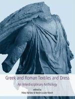 Greek and Roman Textiles and Dress : An Interdisciplinary Anthology