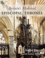 Britain's Medieval Episcopal Thrones - Charles Tracy