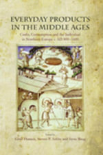Everyday Products in the Middle Ages : Crafts, Consumption and the individual in Northern Europe c. AD 800-1600 - Gitte Hansen
