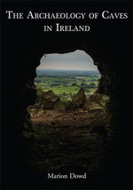 The Archaeology of Caves in Ireland - Marion Dowd