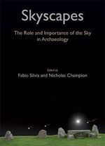 Skyscapes : The Role and Importance of the Sky in Archaeology