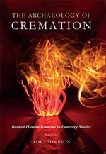 The Archaeology of Cremation : Burned Human Remains in Funerary Studies