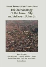 The Archaeology of the Lower City and Adjacent Suburbs - Kate Steane