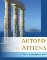 Autopsy in Athens : Recent Archaeological Research on Athens and Attica