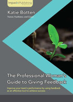 The Professional Woman's Guide to Giving Feedback - Botten Katie