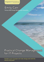 Practical Change Management for IT Projects - Carr Emily