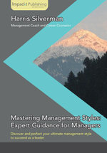 Mastering Management Styles : Expert Guidance for Managers - Silverman Harris