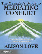 The Manager's Guide to Mediating Conflict - Love   Alison