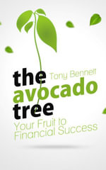 The Avocado Tree - Your Fruit to Financial Success - Tony Bennett