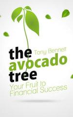 The Avocado Tree - Your Fruit to Financial Success - Tony Bennett