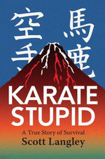 Karate Stupid : A True Story of Survival - Scott Langley