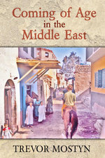 Coming of Age in The Middle East : The Middle East mirrored through the eyes  of a daredevil traveller - Trevor Mostyn