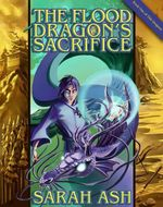 The Flood Dragon's Sacrifice - Sarah Ash
