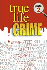 True Life Crime : Volume 2: From the pages of the top UK weekly Real People magazine - Real People Magazine