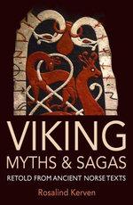 Viking Myths & Sagas : retold from ancient Norse texts - Rosalind Kerven