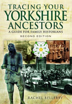 Tracing Your Yorkshire Ancestors : A Guide for Family Historians - Rachel Bellerby