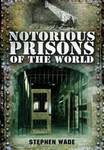 Notorious Prisons of the World - Stephen Wade