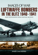 Luftwaffe Bombers in the Blitz 1940-1941 - Andy Saunders