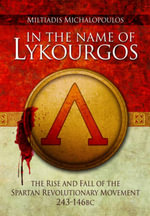 In the Name of Lykourgos : The Rise and Fall of the Spartan Revolutionary Movement (243-146BC) - Miltiadis Michalopoulos