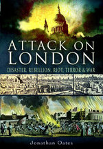 Attack on London : Disaster, Riot and War - Jonathan Oates