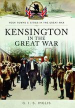 Kensington in the Great War - G. I. S Inglis