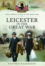 Leicester in the Great War - Matthew Richardson