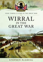 Wirral in the Great War - Stephen McGreal