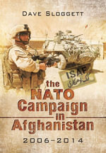 The NATO Campaign in Afghanistan - 2006 - 2014 : Taking on the Taliban - Dave Sloggett