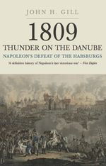 1809 Thunder On The Danube : Napoleon's Defeat of the Habsburgs, Vol. III: The Final Clashes of Wagram and Znaim - Jack Gill