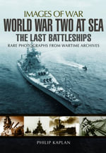 World War Two at Sea : The Last Battleships - Philip Kaplan