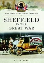 Sheffield in the Great War - Peter Warr
