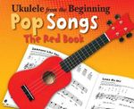 Ukelele from the Beginning Pop Songs (Red Book) - Hal Leonard Publishing Corporation