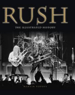 Rush : The Illustrated History - Martin Popoff